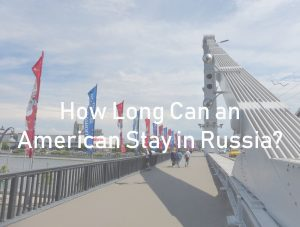 How Long Can an American Stay in Russia?