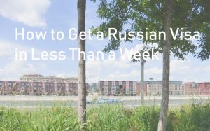 How to Get a Russian Visa in Less Than a Week