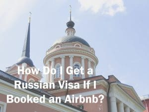 How Do I Get a Russian Visa If I Booked an AirBnb?