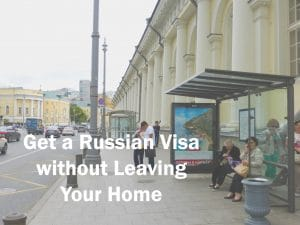 Get a Russian Visa Without Leaving Your Home