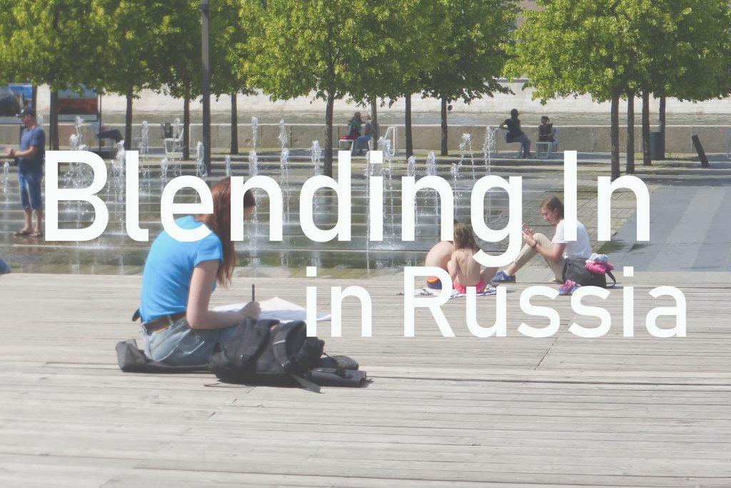 Blending In Russia