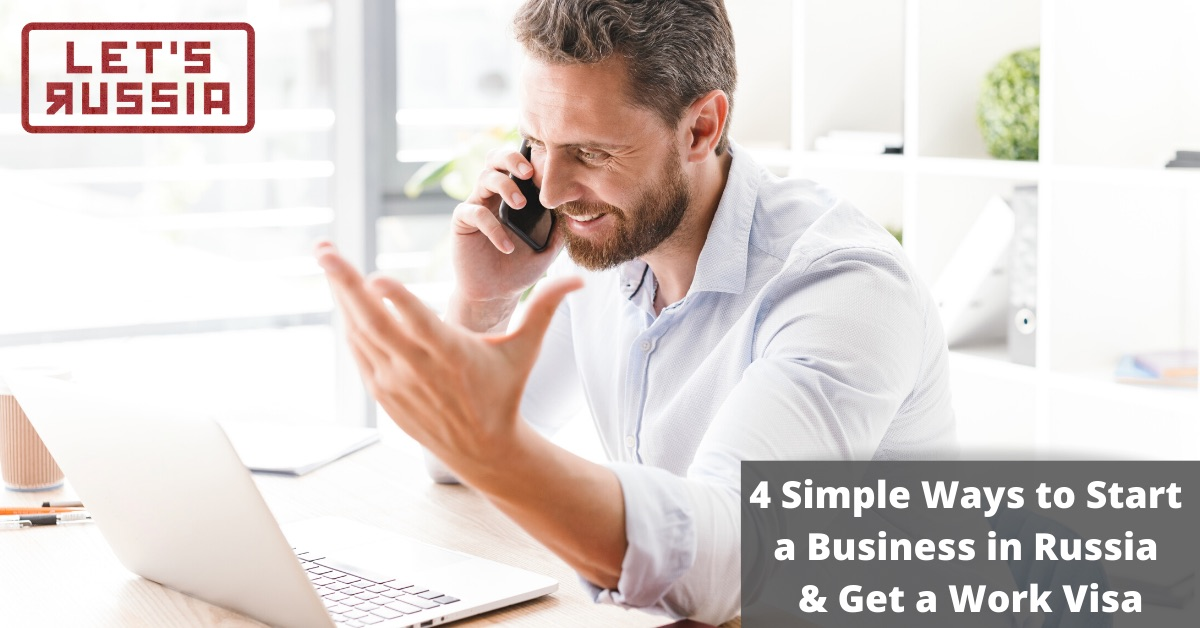 4 Simple Ways to Start a Business in Russia & Get a Work Visa