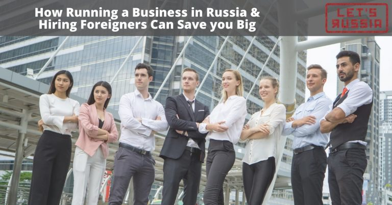 How Running a Business in Russia & Hiring Foreigners Can Save you Big