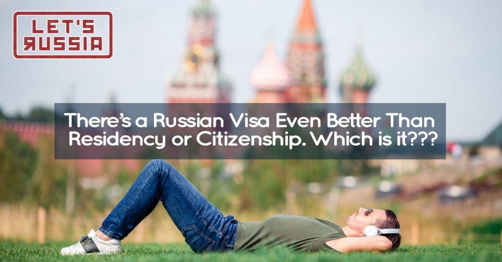 Russian Visa Even Better Than Residency or Citizenship